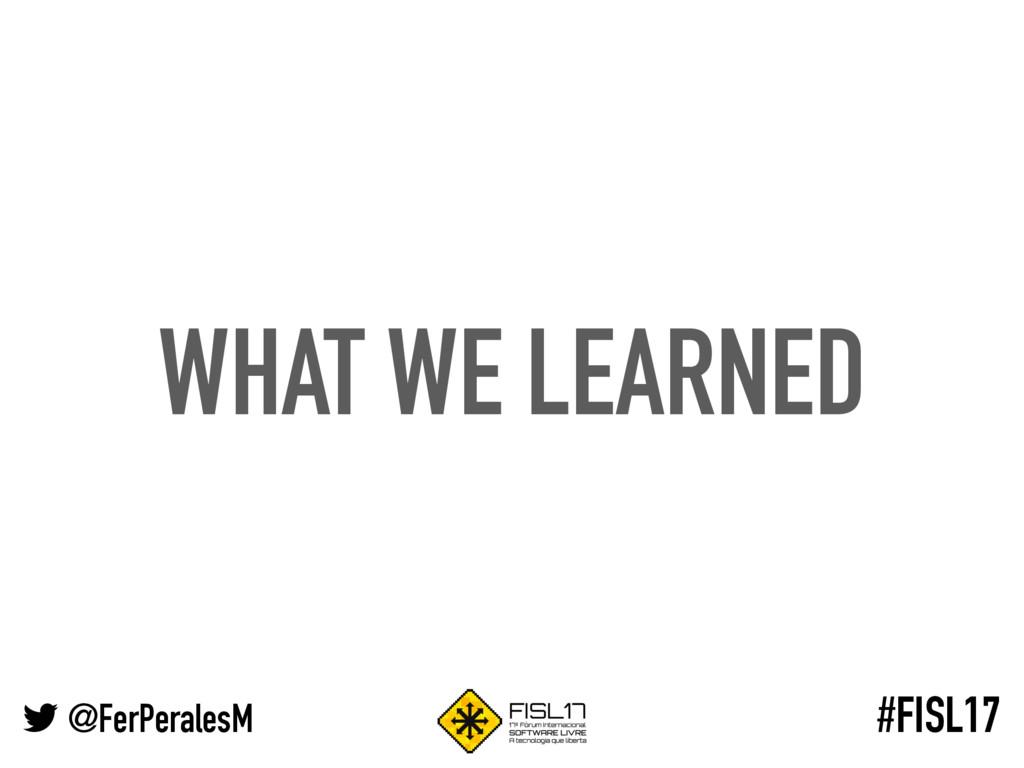 @FerPeralesM #FISL17 WHAT WE LEARNED