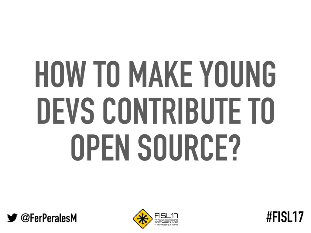 @FerPeralesM #FISL17 HOW TO MAKE YOUNG DEVS CON...