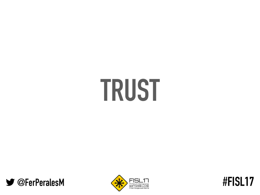 @FerPeralesM #FISL17 TRUST