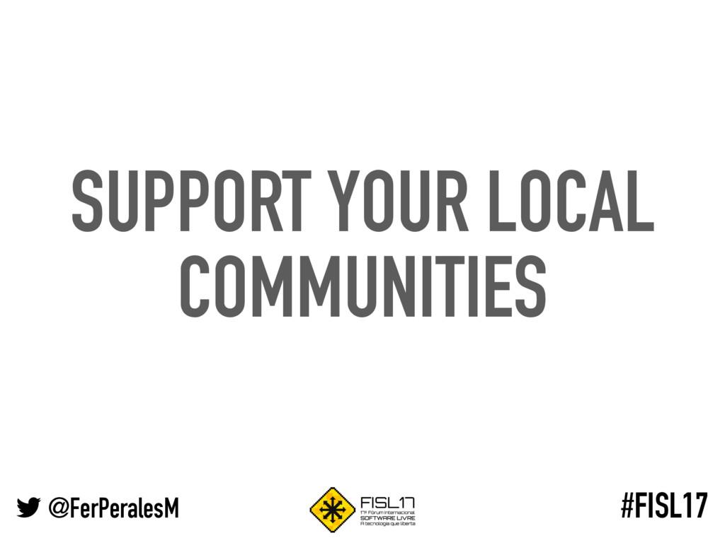@FerPeralesM #FISL17 SUPPORT YOUR LOCAL COMMUNI...