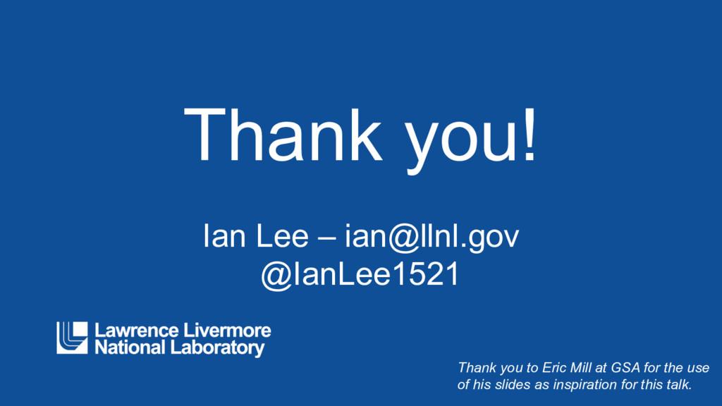 Thank you! Ian Lee – ian@llnl.gov @IanLee1521 T...
