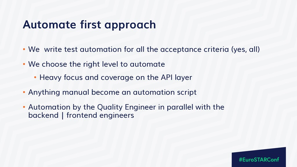 Automate first approach • We write test automat...