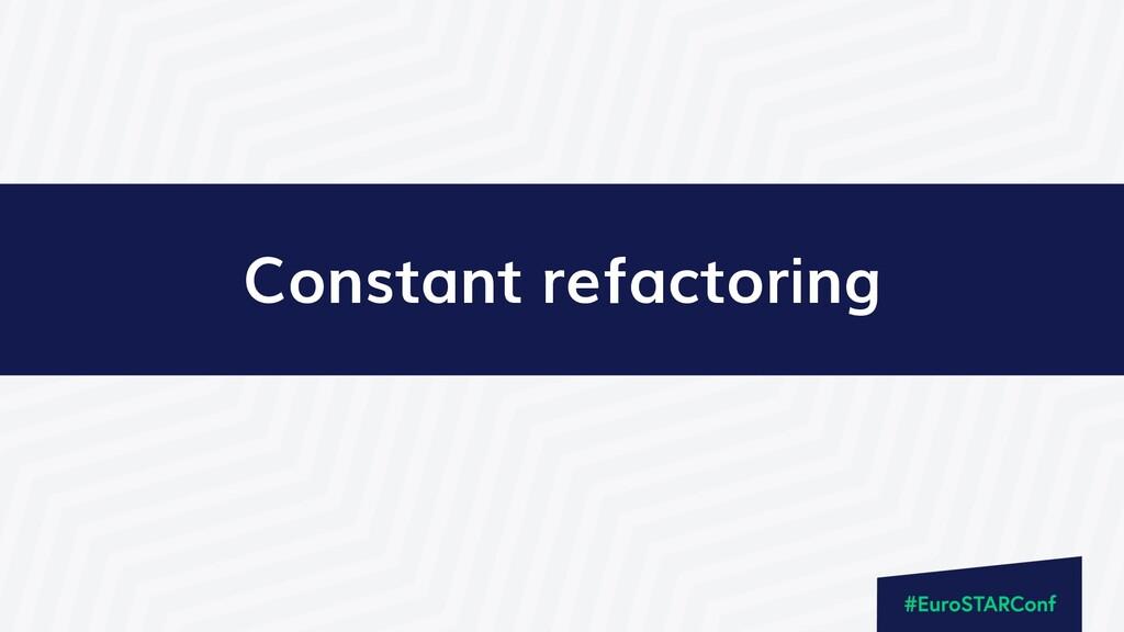 Constant refactoring