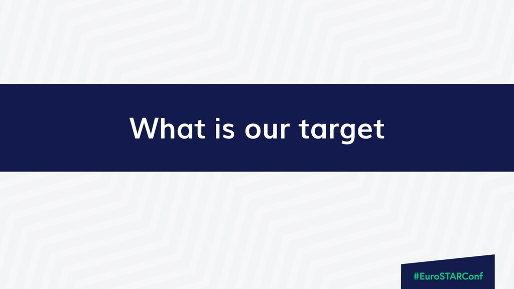 What is our target