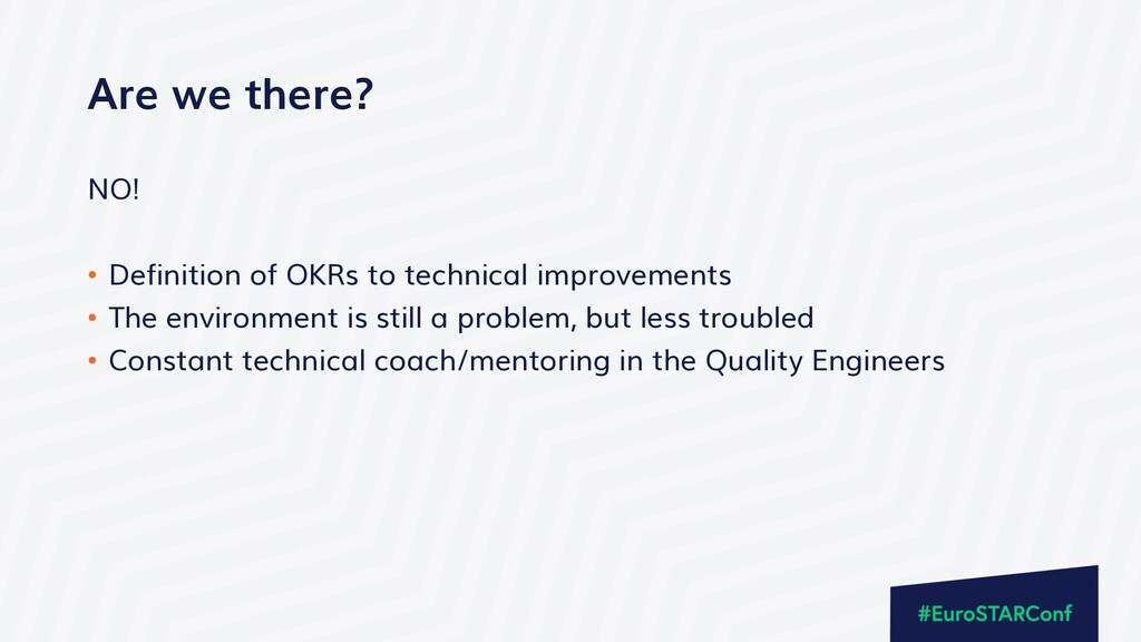 Are we there? NO! • Definition of OKRs to techn...
