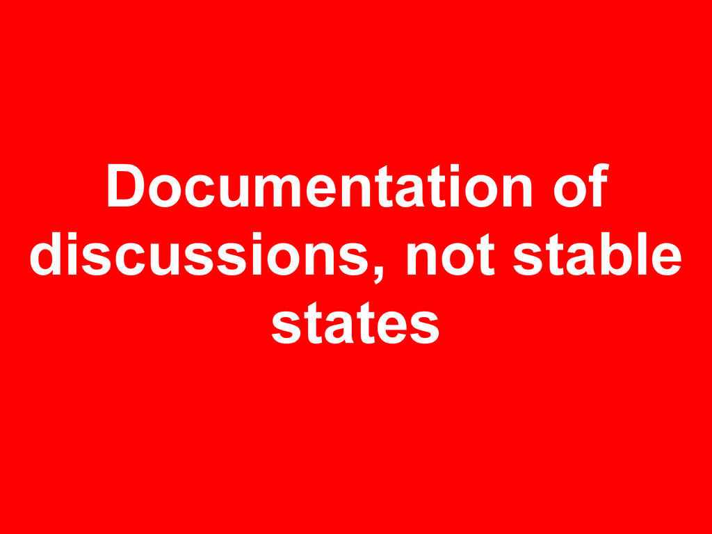 Documentation of discussions, not stable states