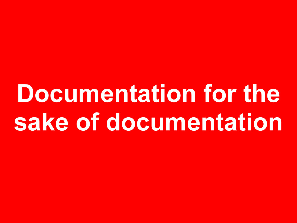 Documentation for the sake of documentation