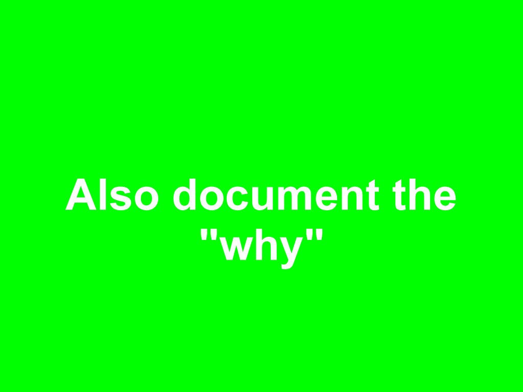 "Also document the ""why"""