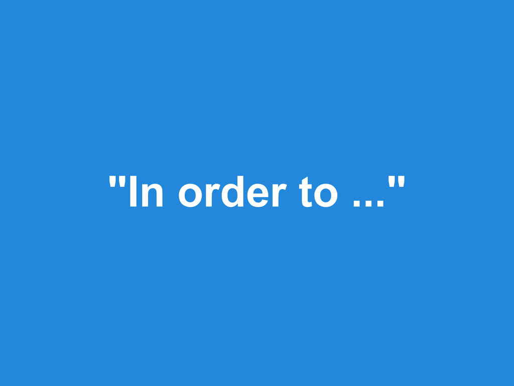 """""""In order to ..."""""""
