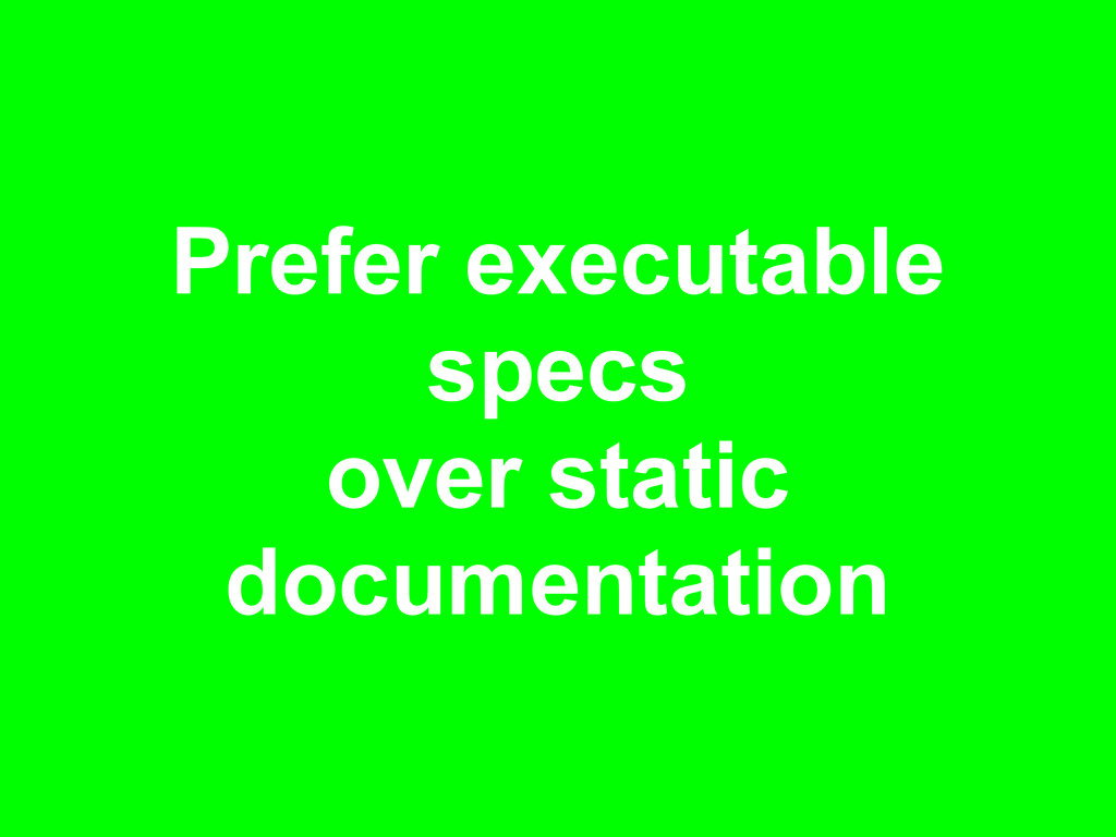 Prefer executable specs over static documentati...