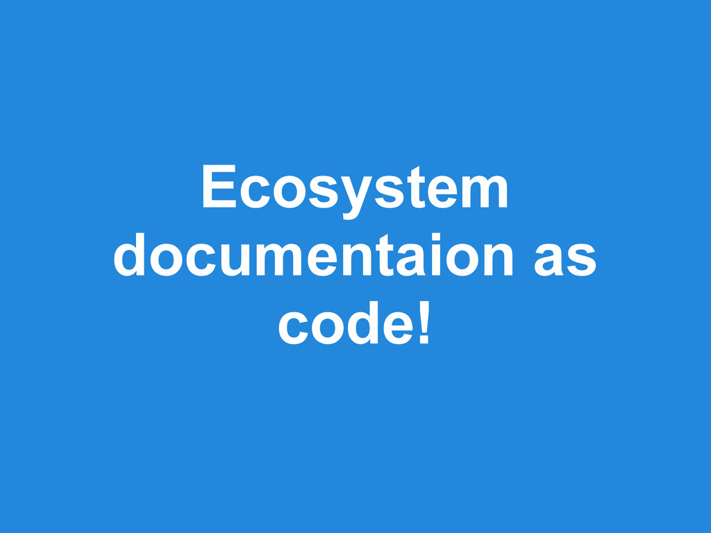 Ecosystem documentaion as code!