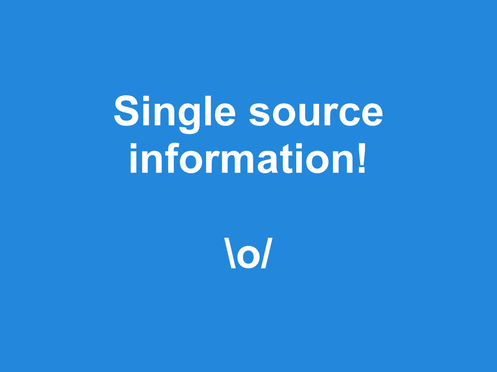 Single source information! \o/