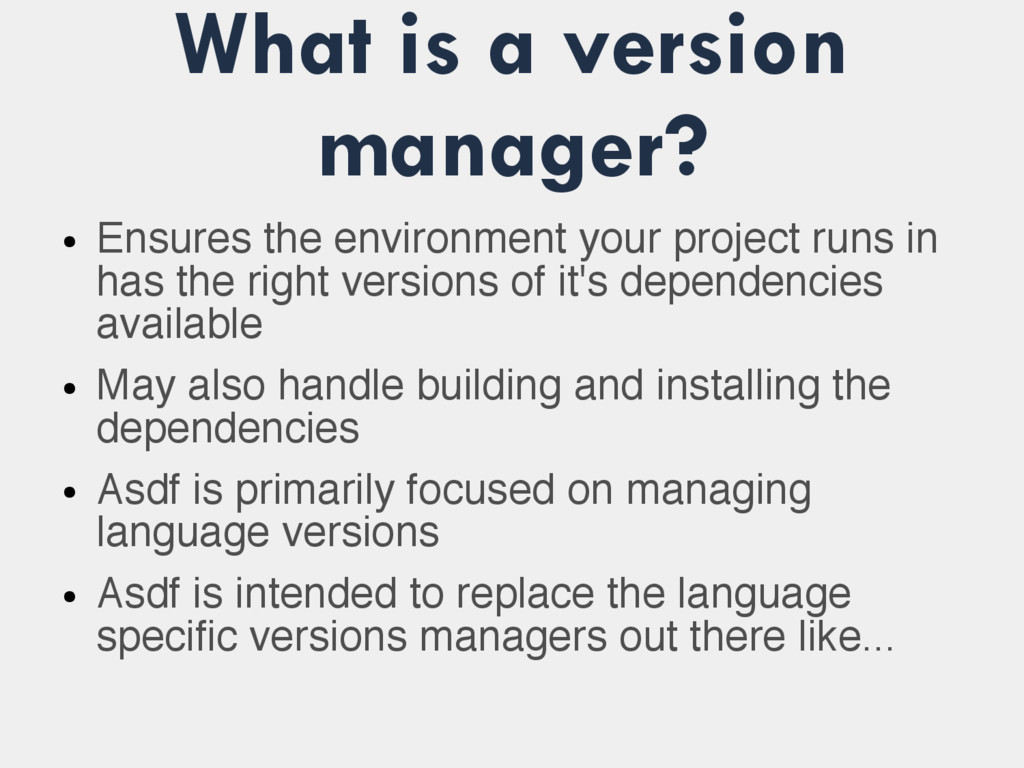 What is a version manager? ● Ensures the enviro...