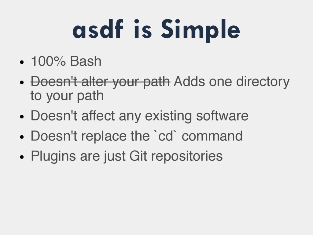 asdf is Simple ● 100% Bash ● Doesn't alter your...