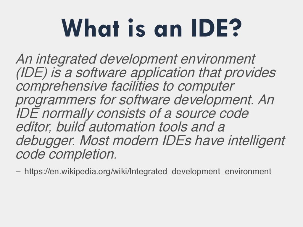 What is an IDE? An integrated development envir...