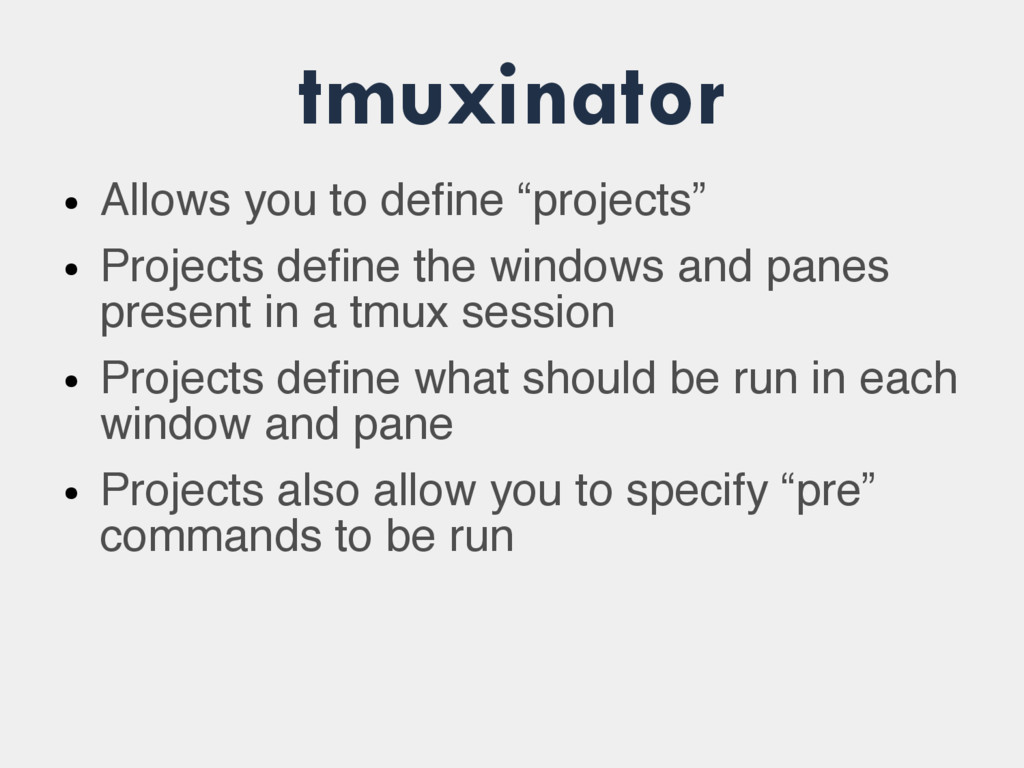 """tmuxinator ● Allows you to define """"projects"""" ● ..."""