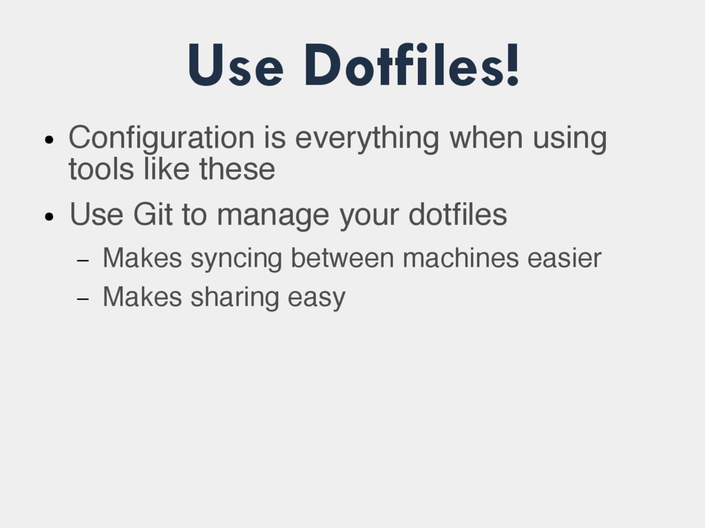 Use Dotfiles! ● Configuration is everything whe...