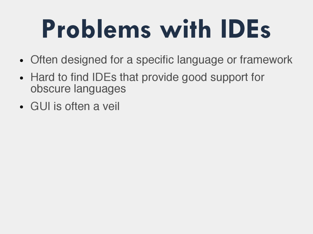 Problems with IDEs ● Often designed for a speci...