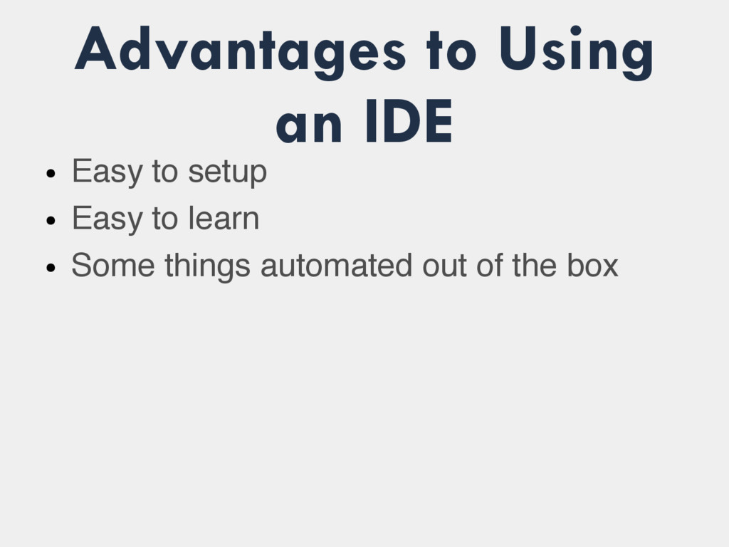 Advantages to Using an IDE ● Easy to setup ● Ea...