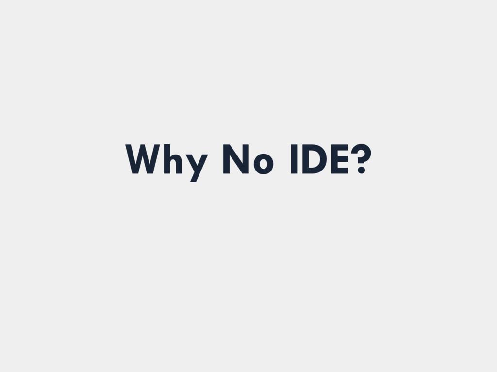 Why No IDE?