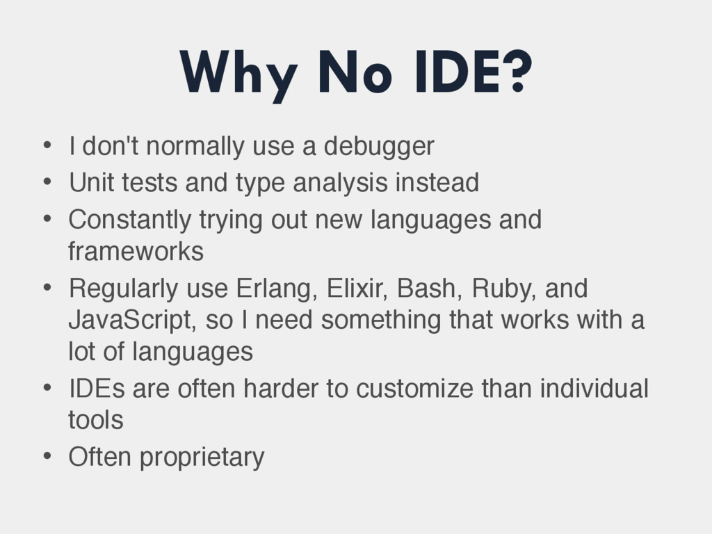 Why No IDE? • I don't normally use a debugger •...