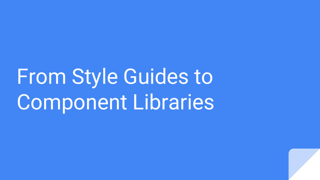 From Style Guides to Component Libraries