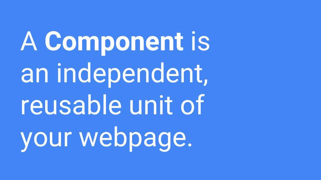 A Component is an independent, reusable unit of...