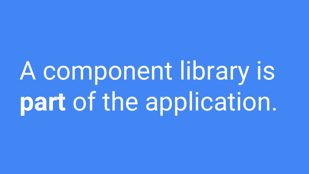 A component library is part of the application.