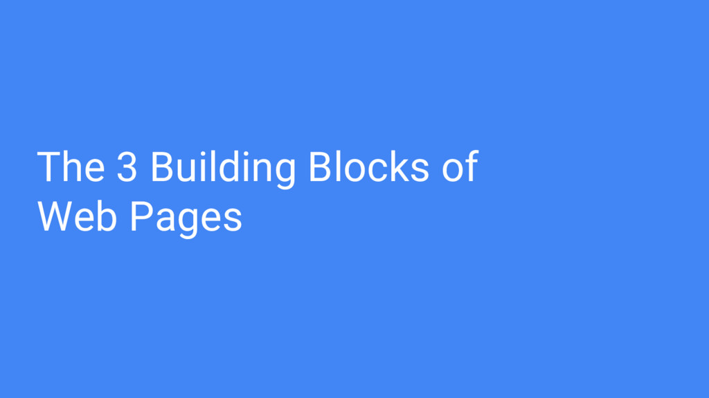 The 3 Building Blocks of Web Pages