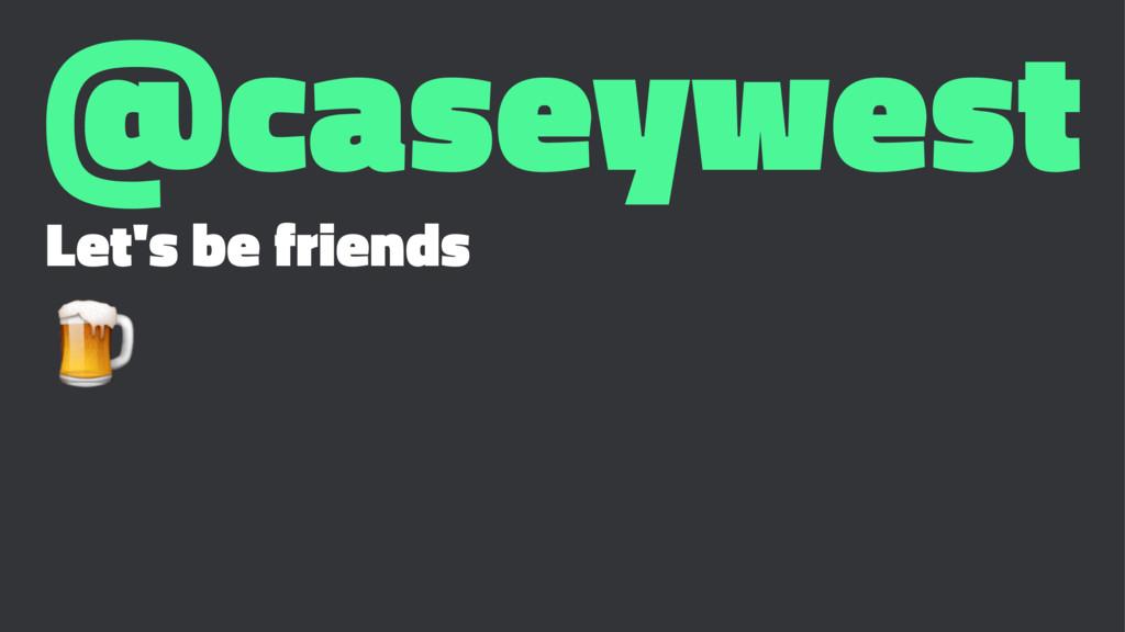 @caseywest Let's be friends !