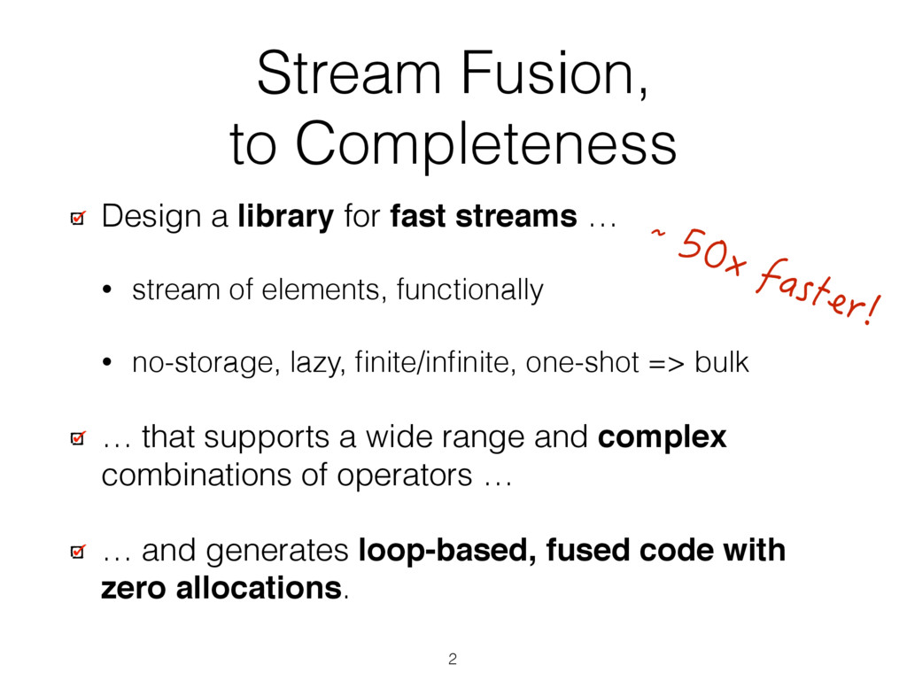 Stream Fusion, to Completeness Design a library...