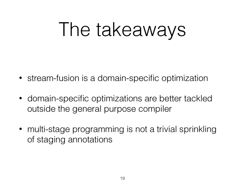 The takeaways • stream-fusion is a domain-speci...
