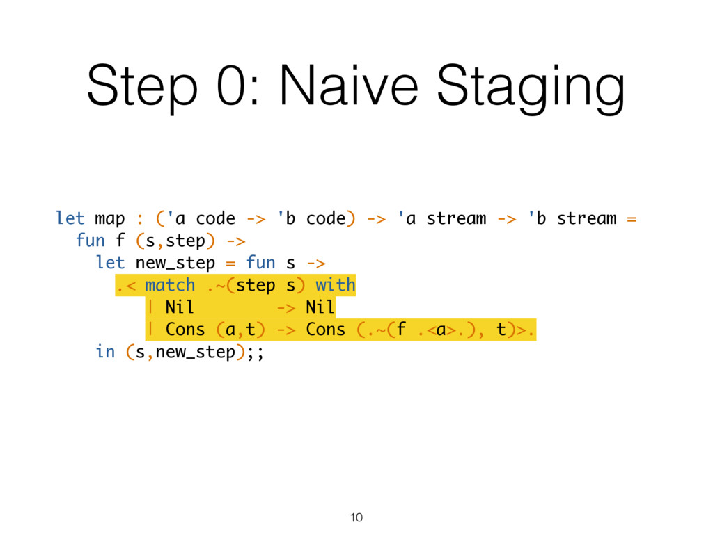 let map : ('a code -> 'b code) -> 'a stream -> ...