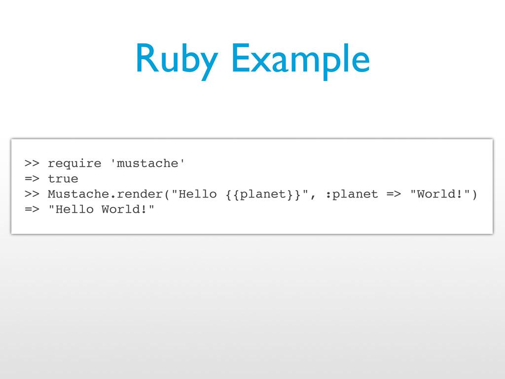 Ruby Example >> require 'mustache' => true >> M...