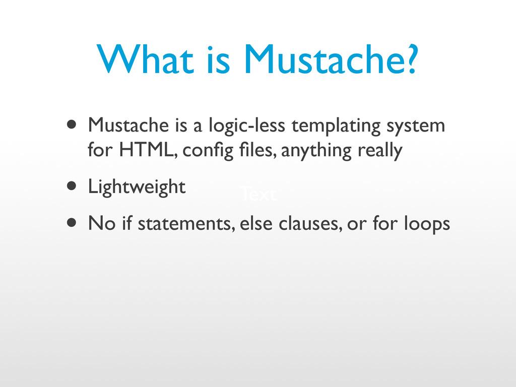 What is Mustache? • Mustache is a logic-less te...