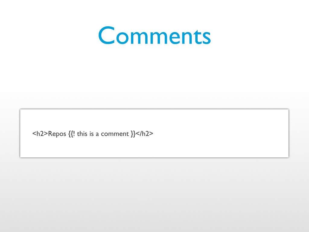 <h2>Repos {{! this is a comment }}</h2> Comments