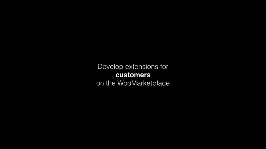 Develop extensions for customers on the WooMark...