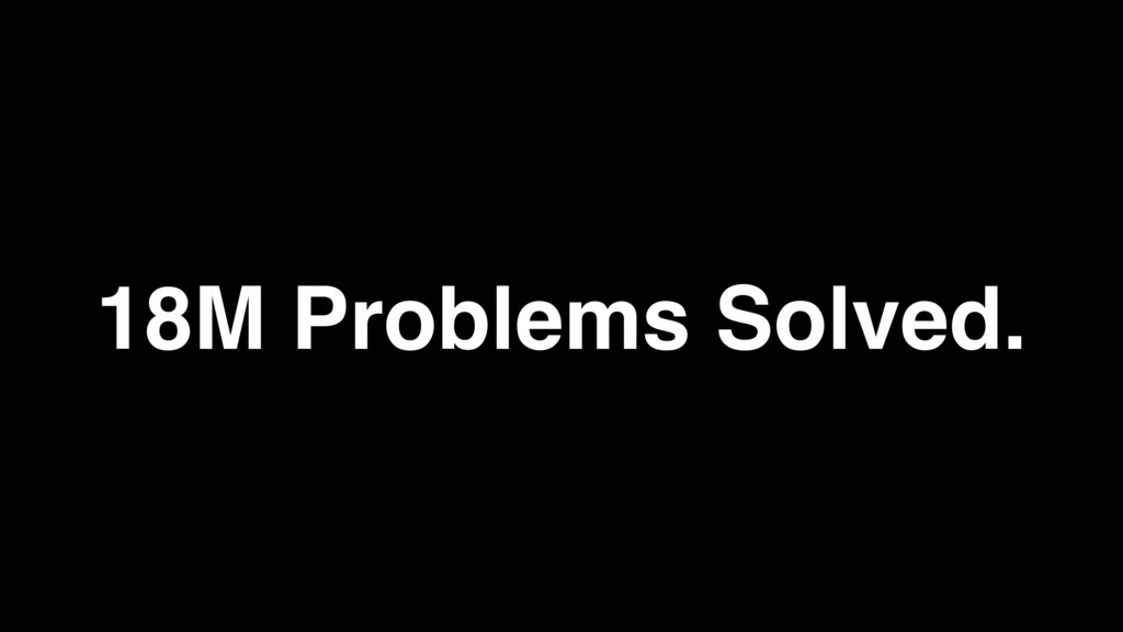 18M Problems Solved.