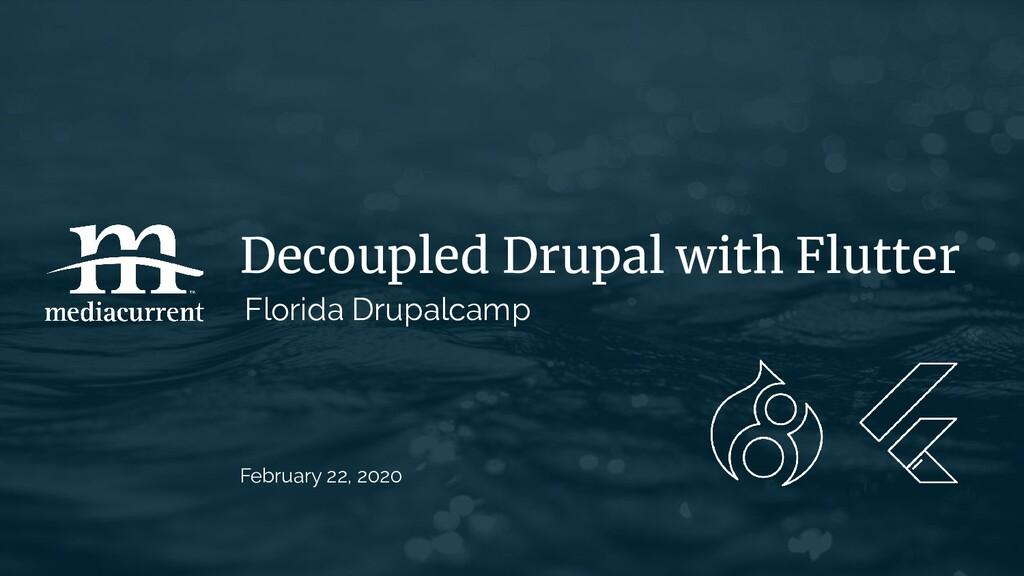Decoupled Drupal with Flutter Florida Drupalcam...