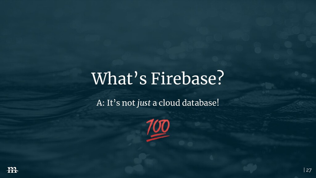 | 27 What's Firebase? A: It's not just a cloud ...
