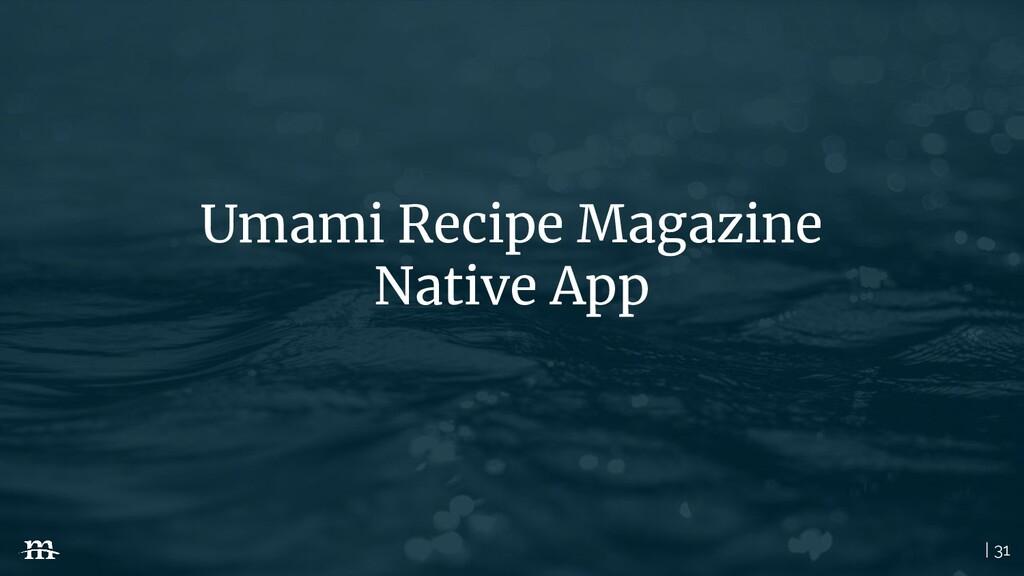 | 31 Umami Recipe Magazine Native App