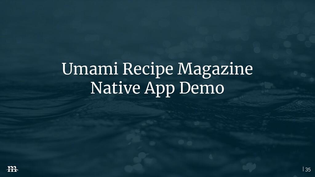 | 35 Umami Recipe Magazine Native App Demo