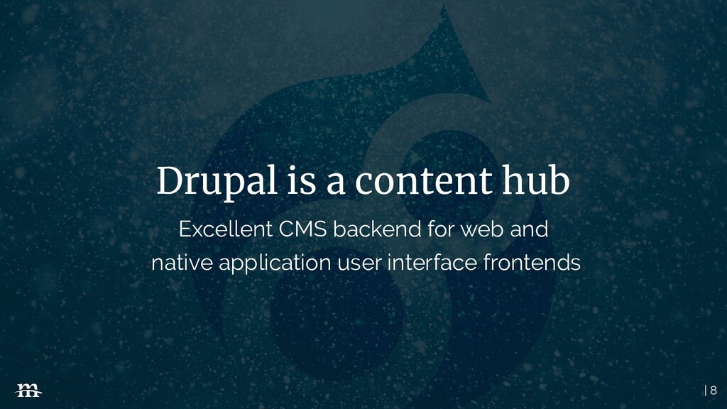 | 8 Drupal is a content hub Excellent CMS backe...