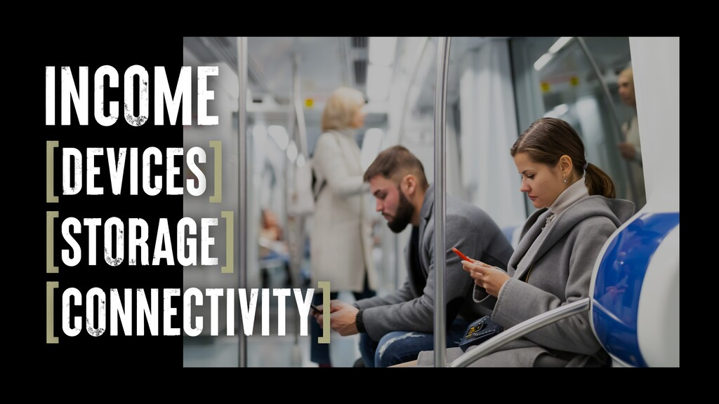 INCOME   [DEVICES]   [STORAGE]   [CONNECTIVITY]