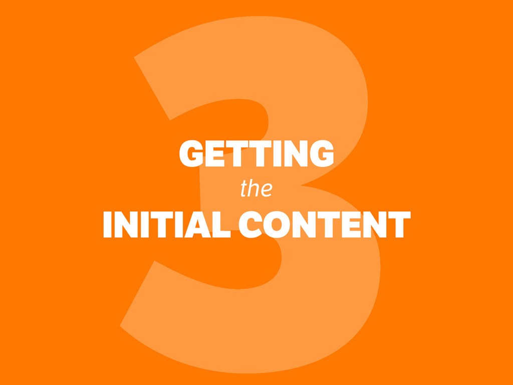 GETTING the INITIAL CONTENT 3