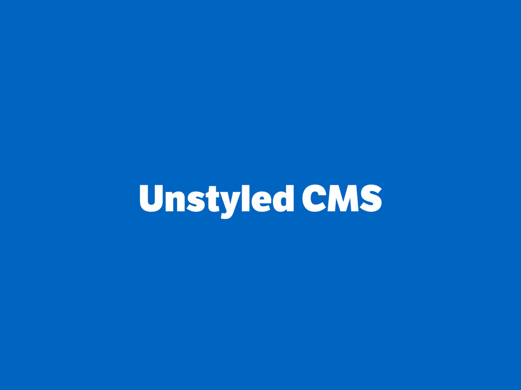 Unstyled CMS