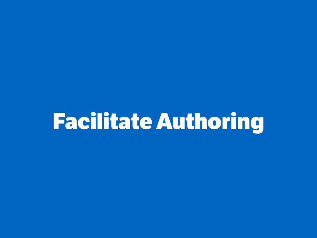 Facilitate Authoring