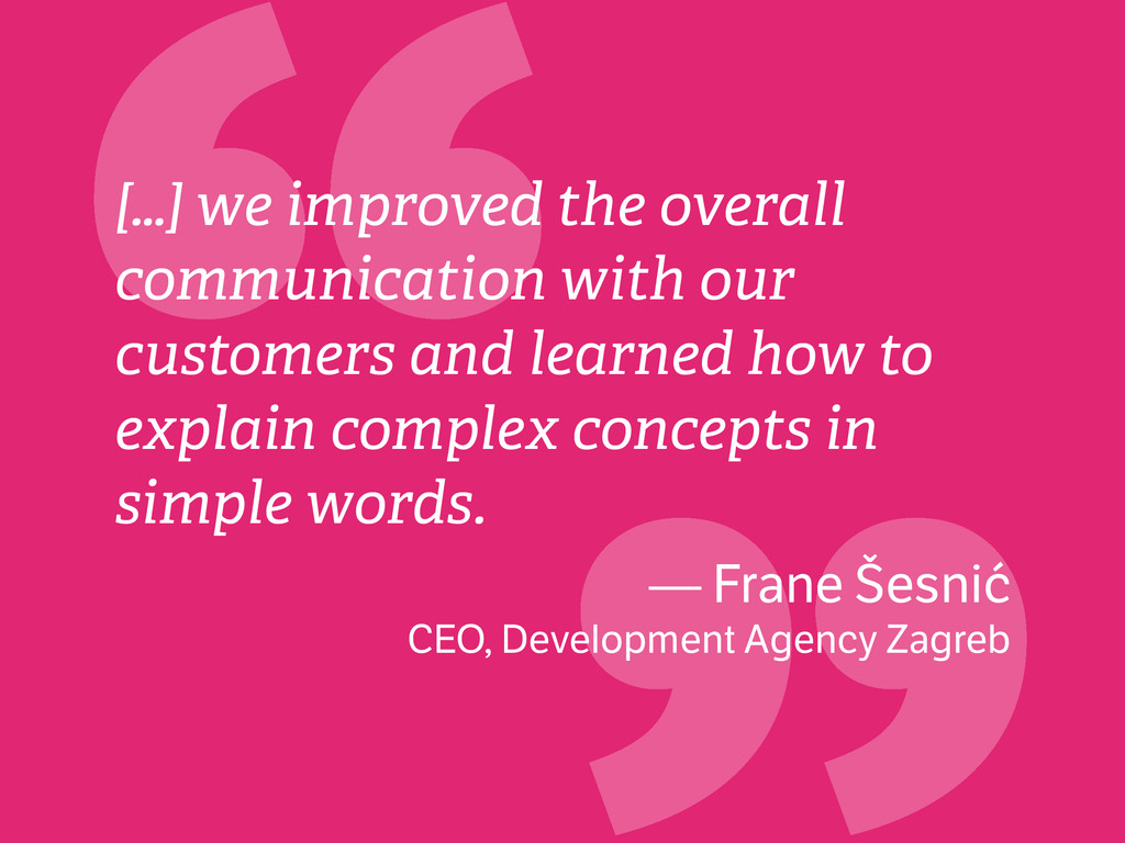 """"""" […] we improved the overall communication wit..."""