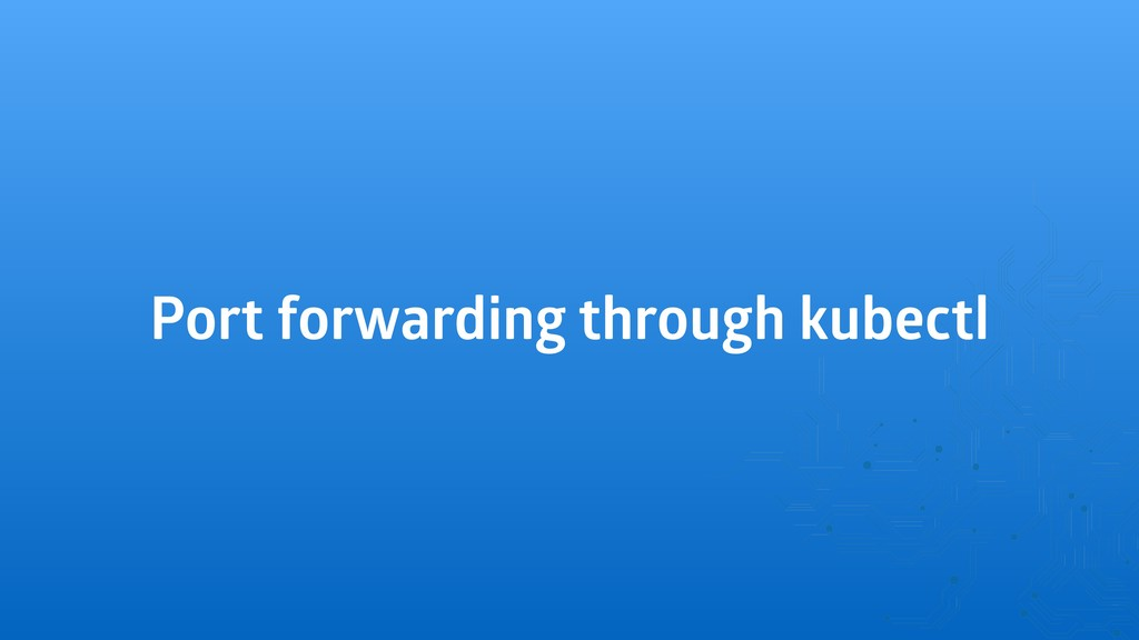 Port forwarding through kubectl