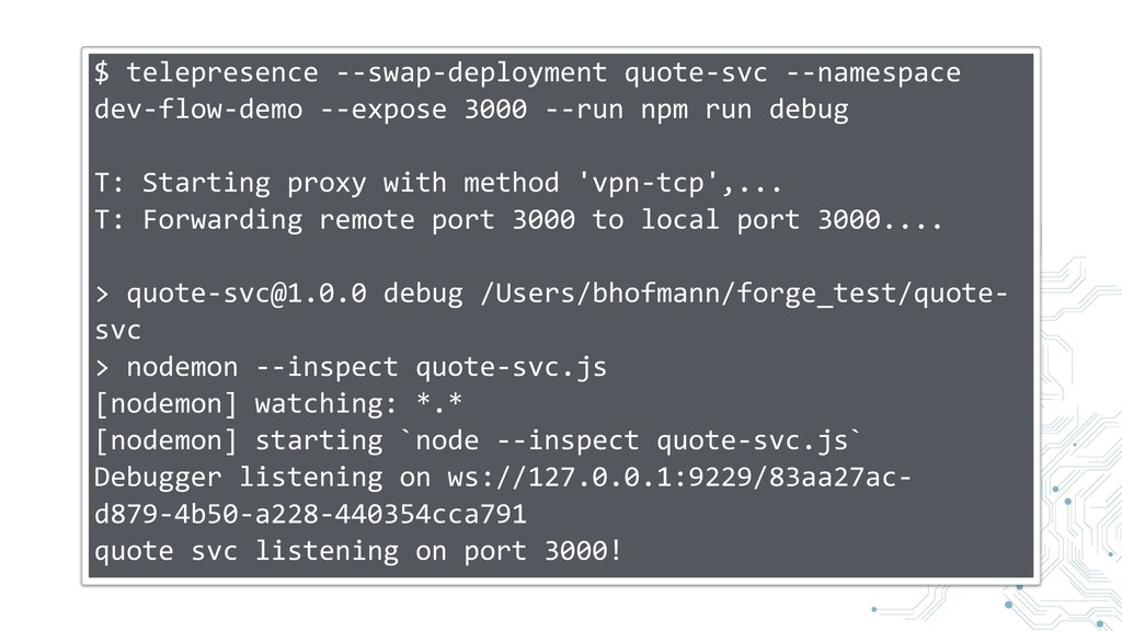 $ telepresence --swap-deployment quote-svc --na...